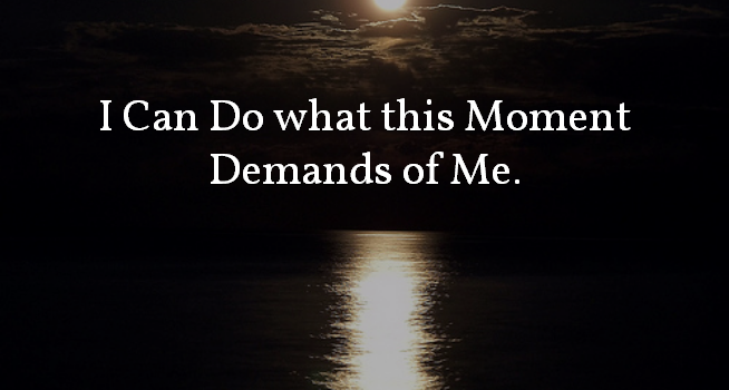 Mama Mantra of the Moment: I Can Do What This Moment Demands of Me