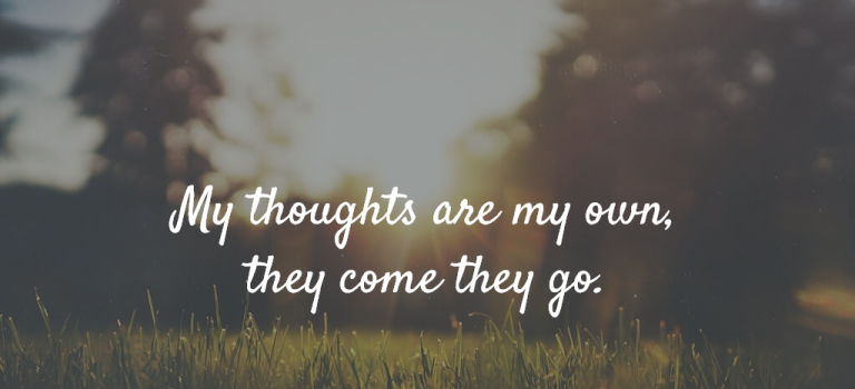Mama Mantra of the Moment: My thoughts are my own, they come, they go.
